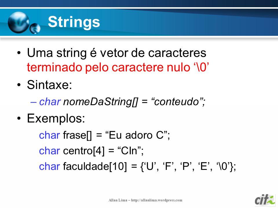 Strings Uma string é vetor de caracteres terminado pelo caractere nulo '\0' Sintaxe: char nomeDaString[] = conteudo ;